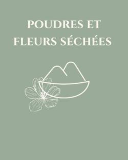 Poudres et fleurs séchées